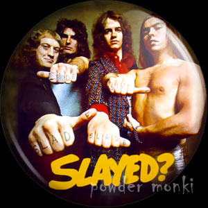 "Slade ""Slayed?"" - Retro Music Badge/Magnet"