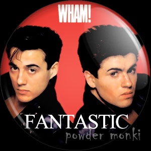 "Wham ""Fantastic"" - Retro Music Badge/Magnet"