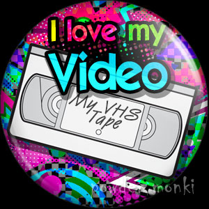 I Love My Video - Retro 80's Badge/Magnet