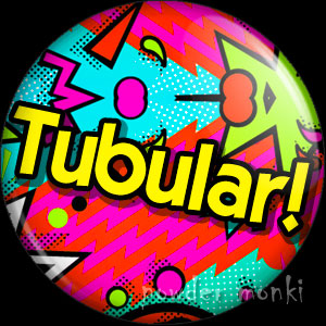 Tubular! - Retro 80's Badge/Magnet