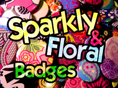 Floral, Sparkly & Cute Badges